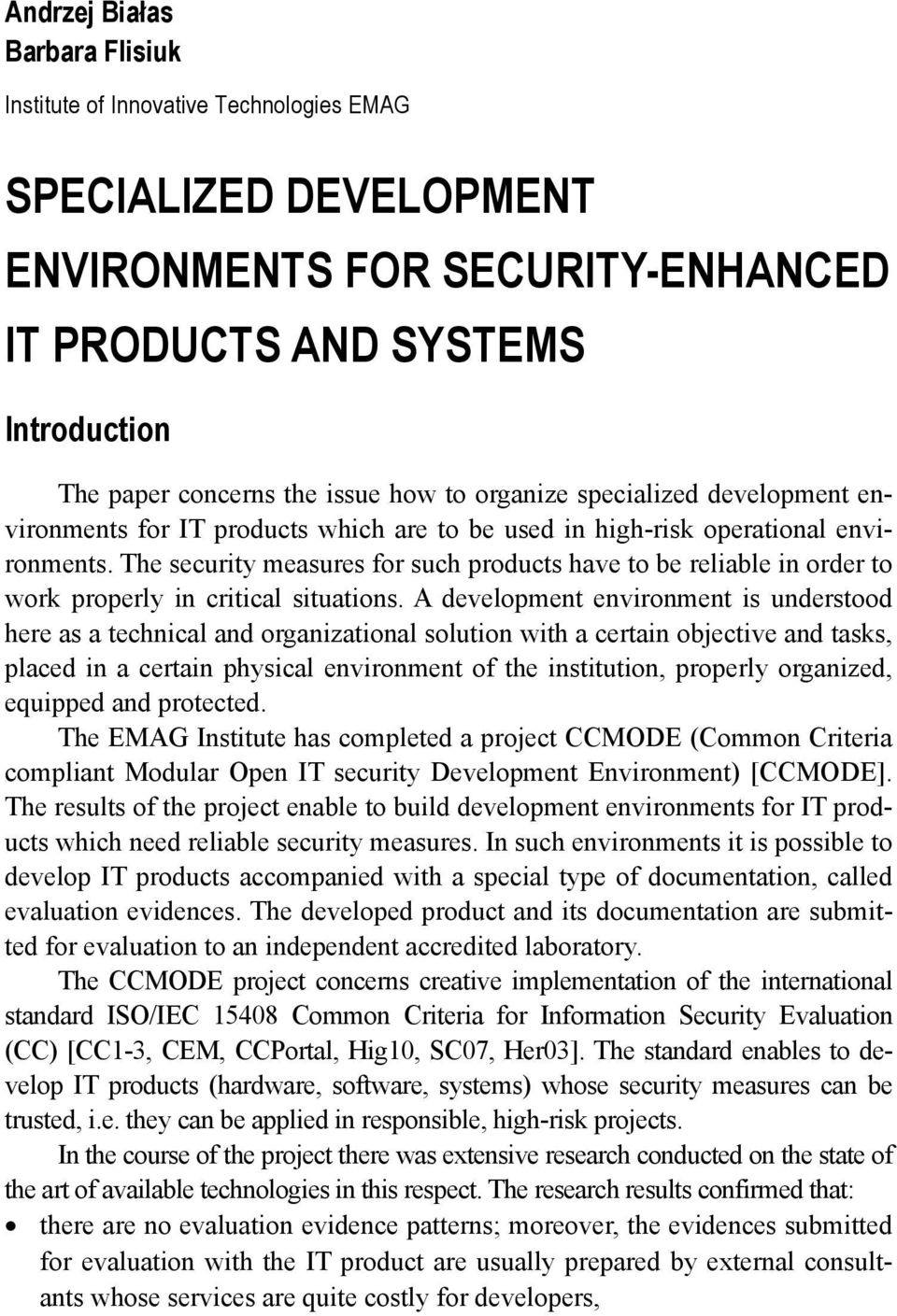 The security measures for such products have to be reliable in order to work properly in critical situations.