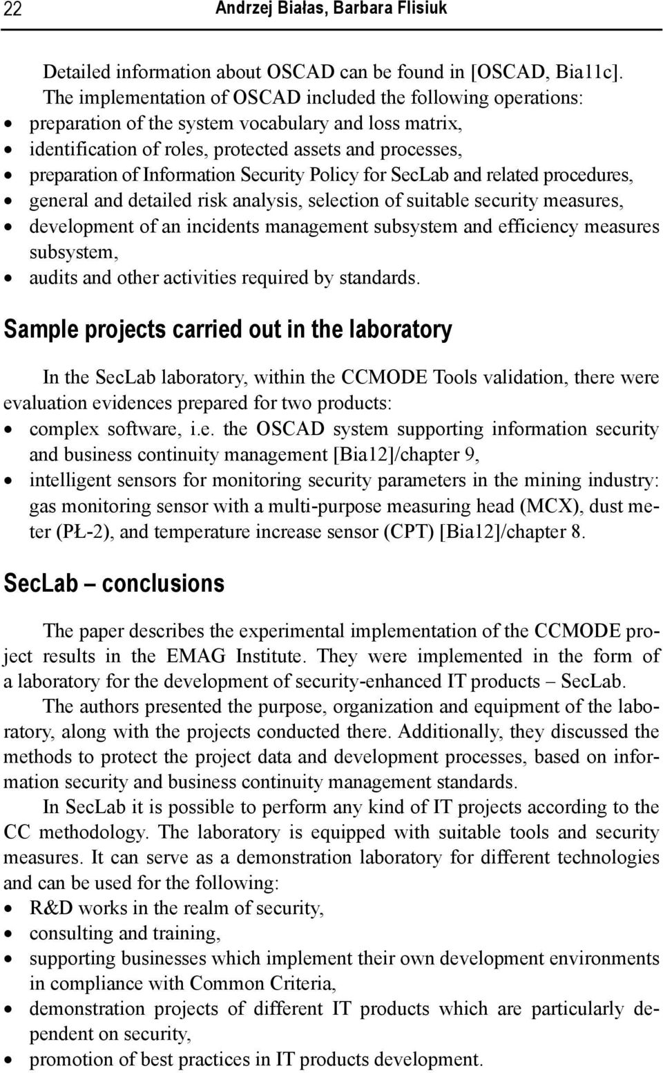 Information Security Policy for SecLab and related procedures, general and detailed risk analysis, selection of suitable security measures, development of an incidents management subsystem and