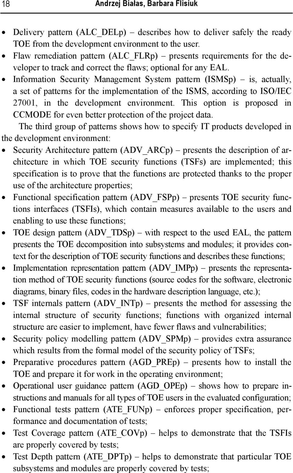 Information Security Management System pattern (ISMSp) is, actually, a set of patterns for the implementation of the ISMS, according to ISO/IEC 27001, in the development environment.