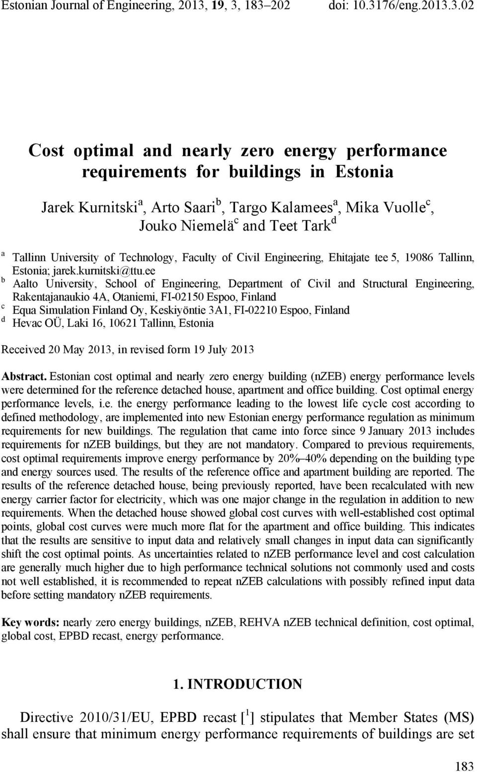 183 202 doi: 10.3176/eng.2013.3.02 Cost optimal and nearly zero energy performance requirements for buildings in Estonia Jarek Kurnitski a, Arto Saari b, Targo Kalamees a, Mika Vuolle c, Jouko