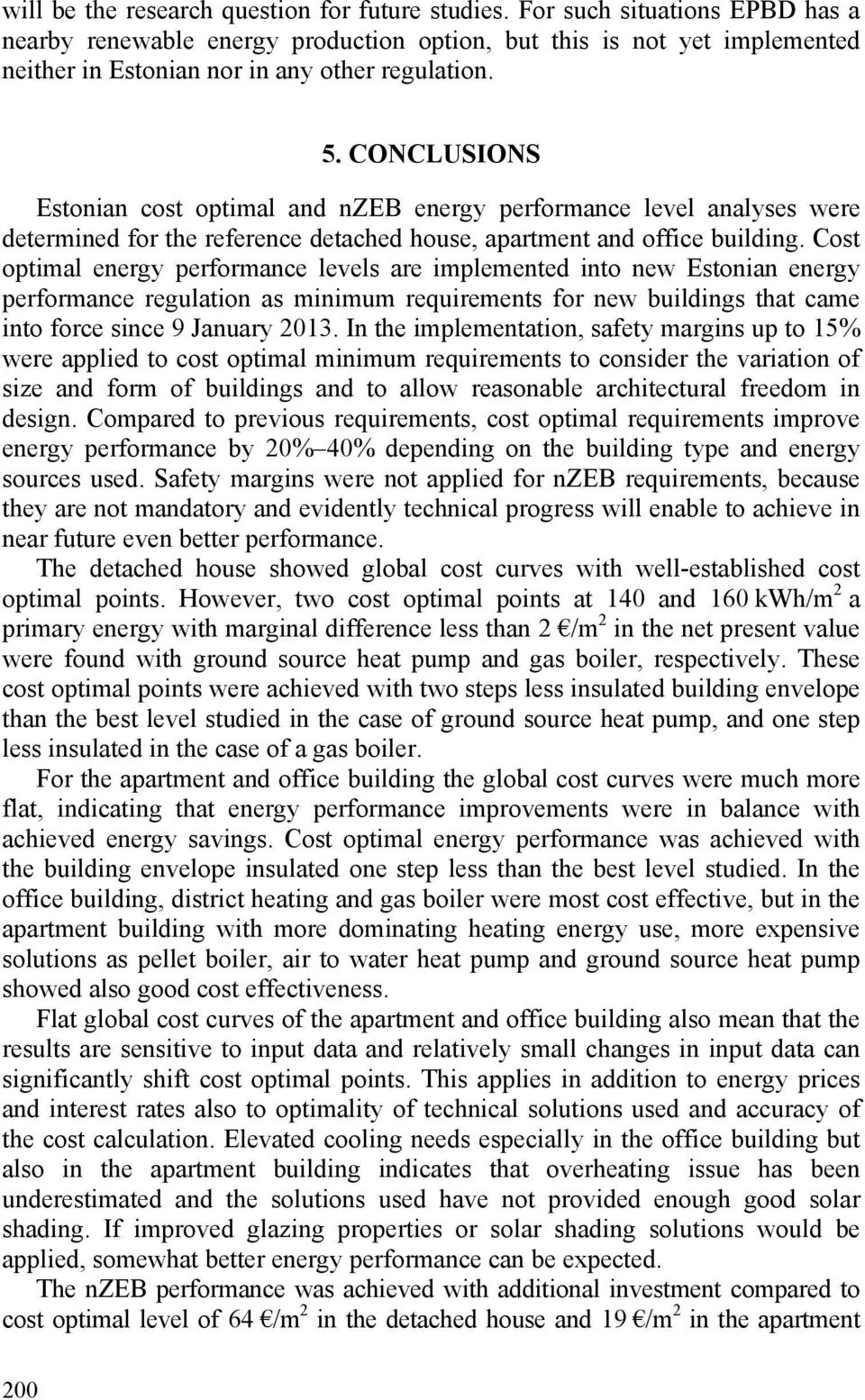 CONCLUSIONS Estonian cost optimal and nzeb energy performance level analyses were determined for the reference detached house, apartment and office building.