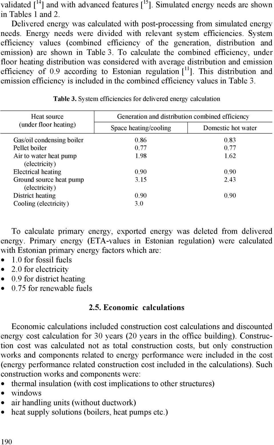 To calculate the combined efficiency, under floor heating distribution was considered with average distribution and emission efficiency of 0.9 according to Estonian regulation [ 11 ].