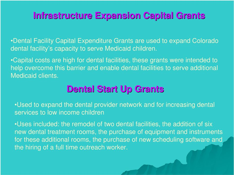 Dental Start Up Grants Used to expand the dental provider network and for increasing dental services to low income children Uses included: the remodel of two dental facilities,