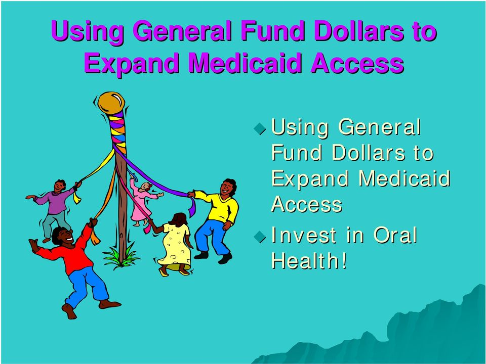 Medicaid Access Invest in Oral