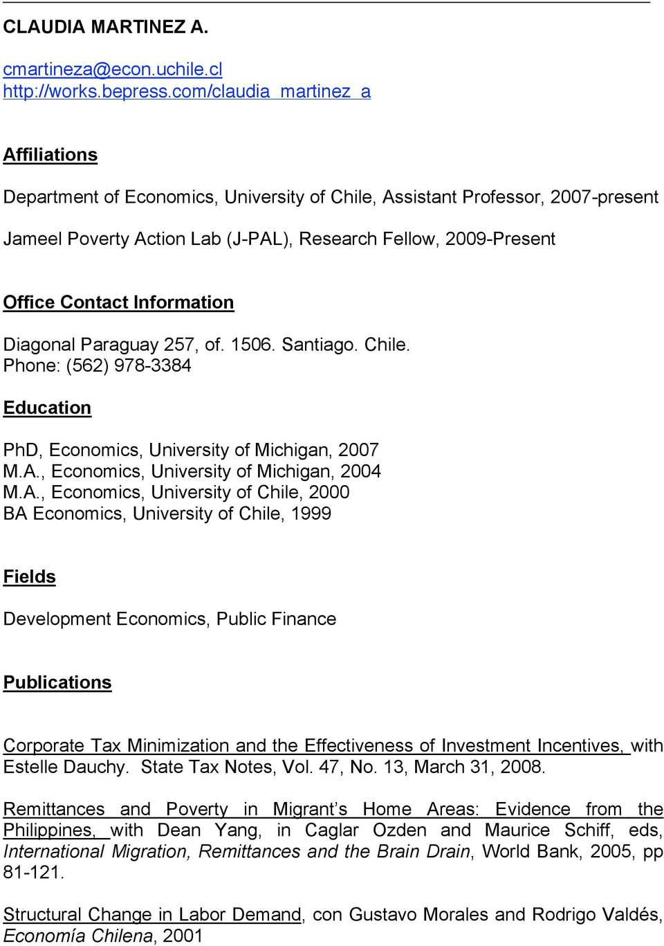 Information Diagonal Paraguay 257, of. 1506. Santiago. Chile. Phone: (562) 978-3384 Education PhD, Economics, University of Michigan, 2007 M.A.