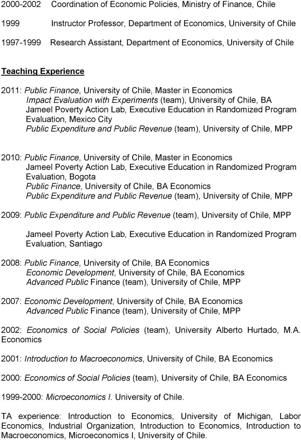 Executive Education in Randomized Program Evaluation, Mexico City Public Expenditure and Public Revenue (team), University of Chile, MPP 2010: Public Finance, University of Chile, Master in Economics