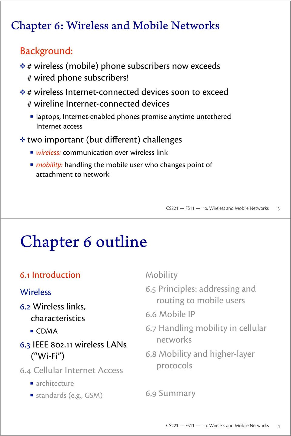 challenges wireless: communication over wireless link mobility: handling the mobile user who changes point of attachment to network 3 Chapter 6 outline 6.1 Introduction Wireless 6.