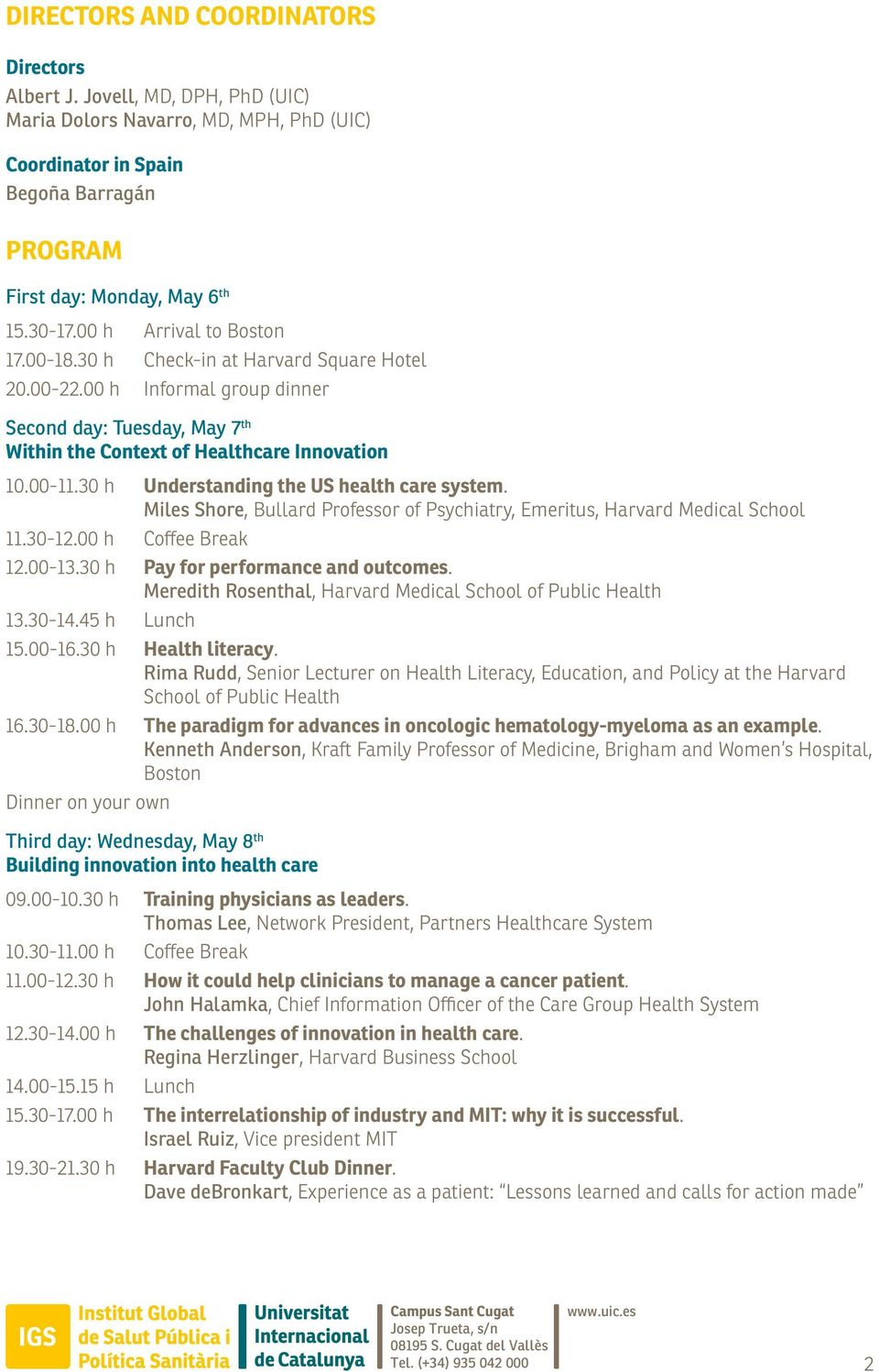 30 h Understanding the US health care system. Miles Shore, Bullard Professor of Psychiatry, Emeritus, Harvard Medical School 11.30-12.00 h Coffee Break 12.00-13.30 h Pay for performance and outcomes.