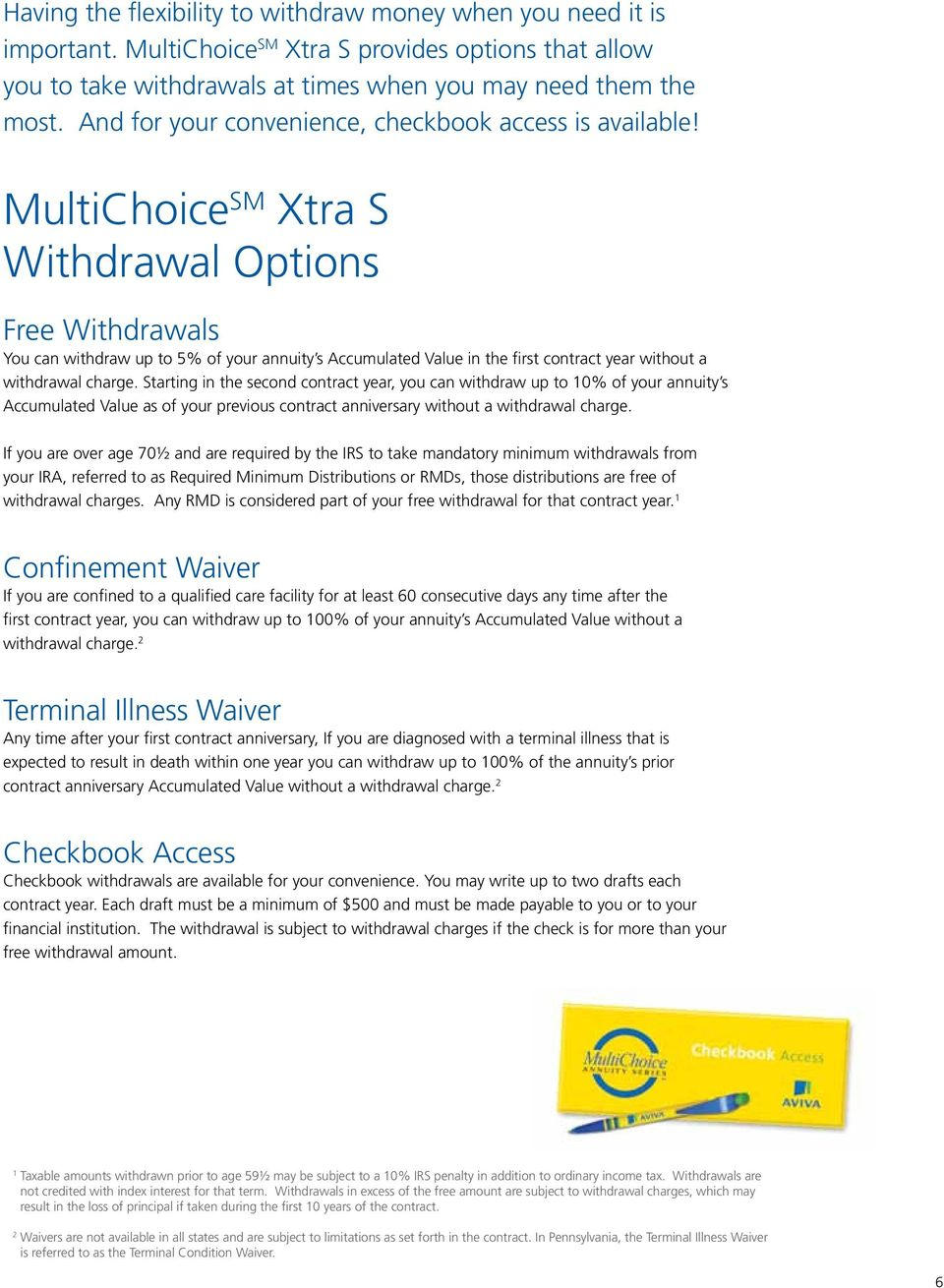 MultiChoice SM Xtra S Withdrawal Options Free Withdrawals You can withdraw up to 5% of your annuity s Accumulated Value in the first contract year without a withdrawal charge.