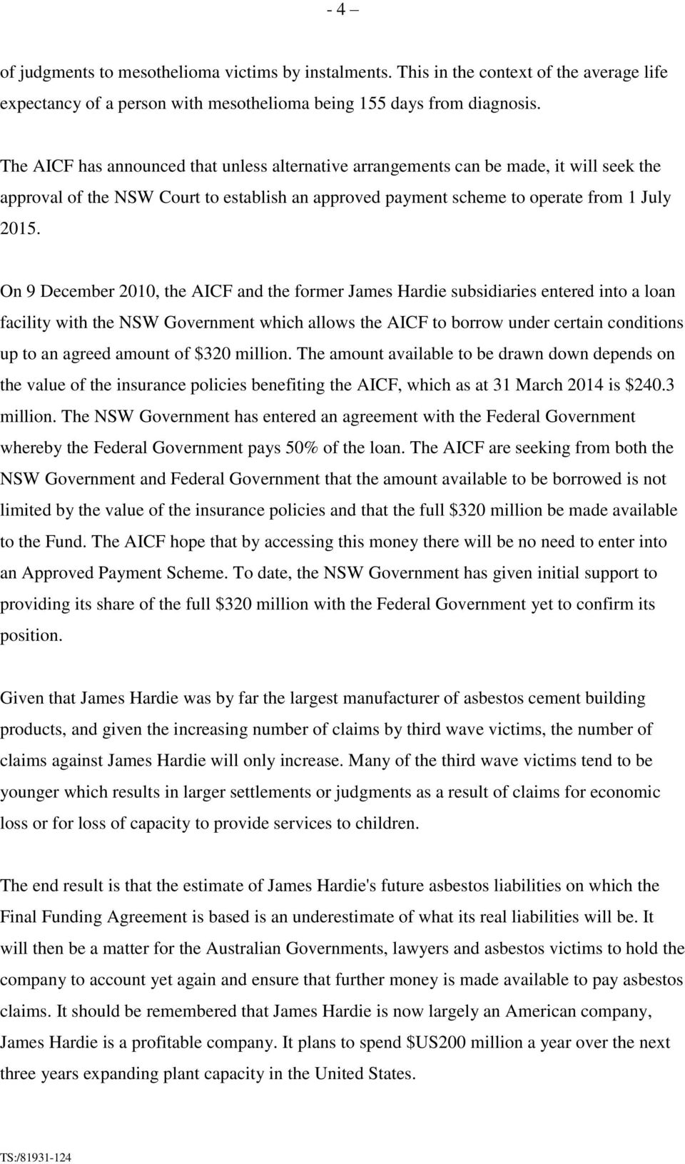 On 9 December 2010, the AICF and the former James Hardie subsidiaries entered into a loan facility with the NSW Government which allows the AICF to borrow under certain conditions up to an agreed