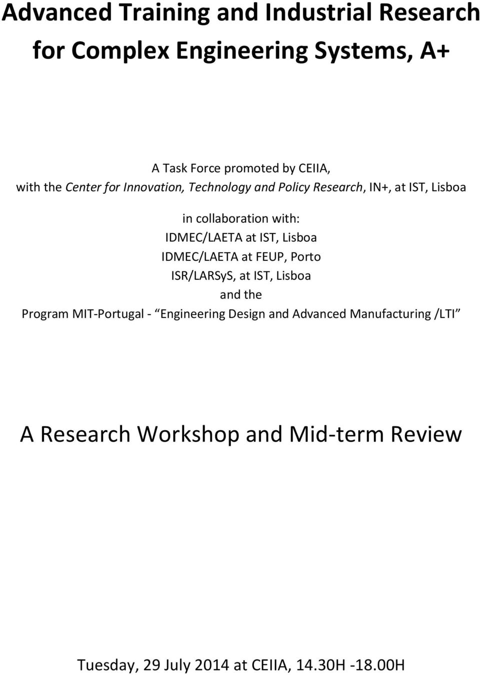 IST, Lisboa IDMEC/LAETA at FEUP, Porto ISR/LARSyS, at IST, Lisboa and the Program MIT-Portugal - Engineering