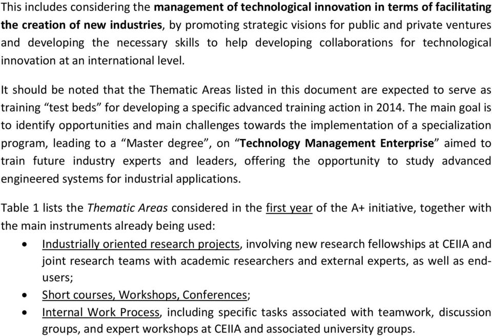 It should be noted that the Thematic Areas listed in this document are expected to serve as training test beds for developing a specific advanced training action in 2014.