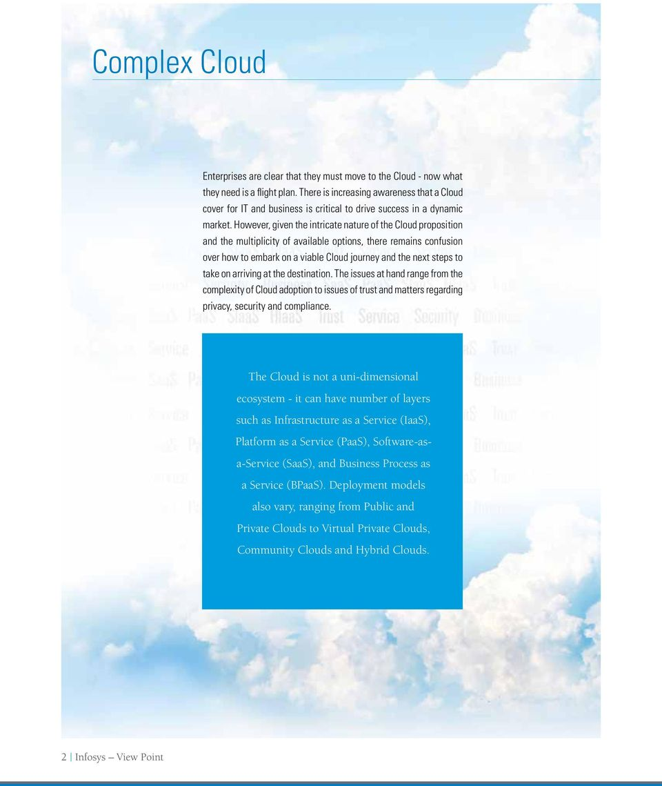 However, given the intricate nature of the Cloud proposition and the multiplicity of available options, there remains confusion over how to embark on a viable Cloud journey and the next steps to take