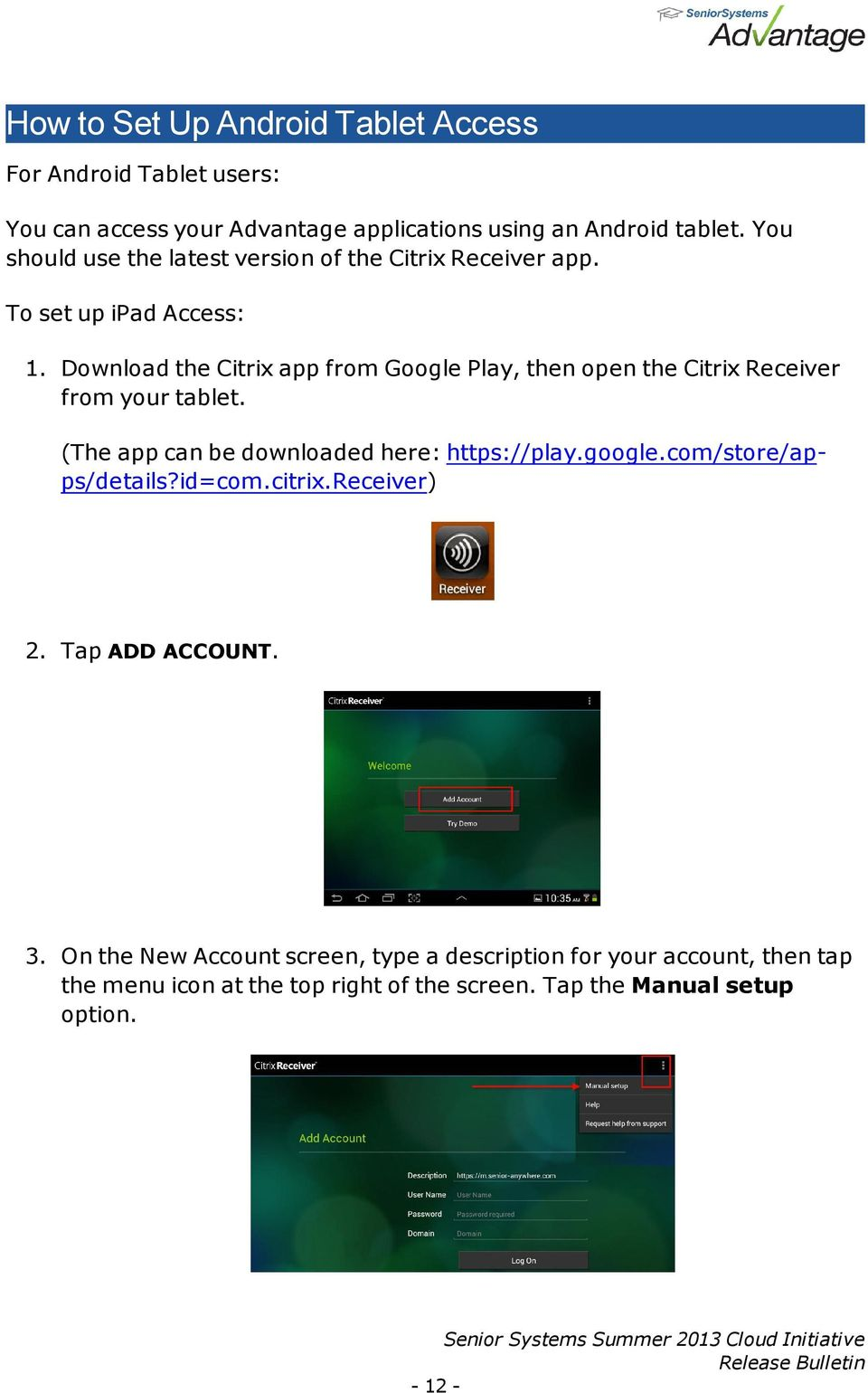 Download the Citrix app from Google Play, then open the Citrix Receiver from your tablet. (The app can be downloaded here: https://play.google.