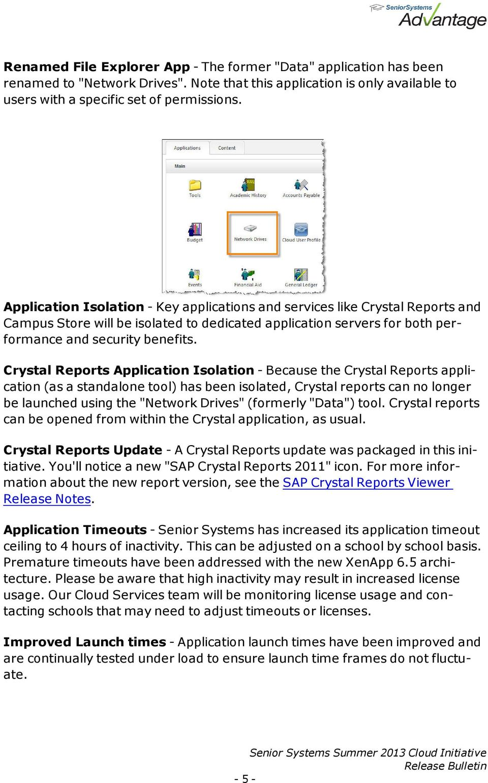 "Crystal Reports Application Isolation - Because the Crystal Reports application (as a standalone tool) has been isolated, Crystal reports can no longer be launched using the ""Network Drives"""