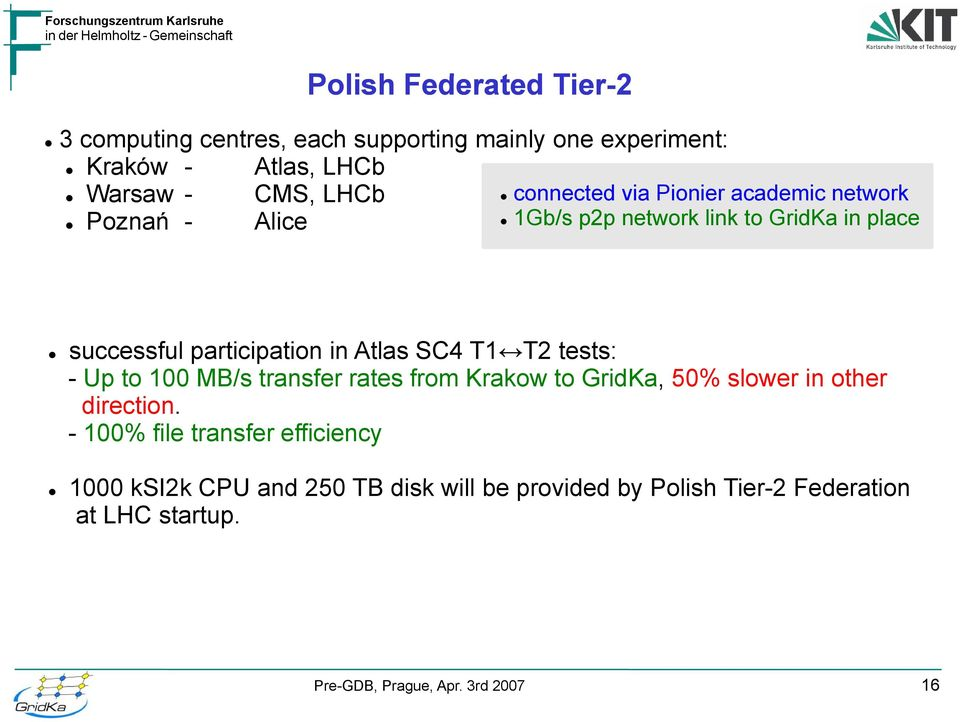 participation in Atlas SC4 T1 T2 tests: - Up to 100 MB/s transfer rates from Krakow to GridKa, 50% slower in other