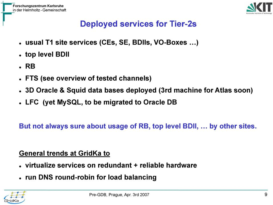 MySQL, to be migrated to Oracle DB But not always sure about usage of RB, top level BDII, by other sites.