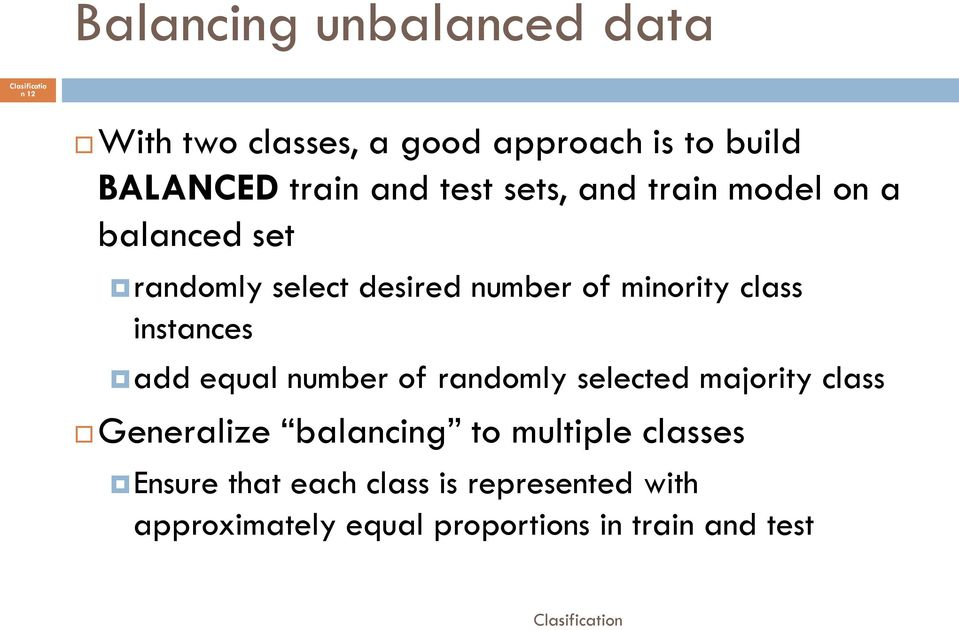 instances add equal number of randomly selected majority class Generalize balancing to multiple