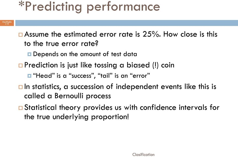 Depends on the amount of test data Prediction is just like tossing a biased (!
