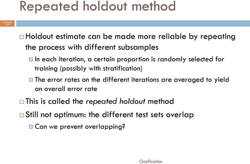 stratification) The error rates on the different iterations are averaged to yield an overall error rate This