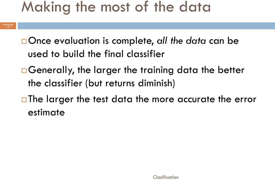 larger the training data the better the classifier (but returns