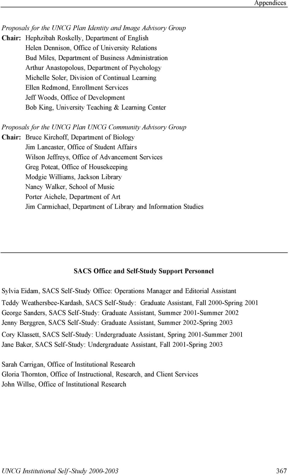 Teaching & Learning Center Proposals for the UNCG Plan UNCG Community Advisory Group Chair: Bruce Kirchoff, Department of Biology Jim Lancaster, Office of Student Affairs Wilson Jeffreys, Office of
