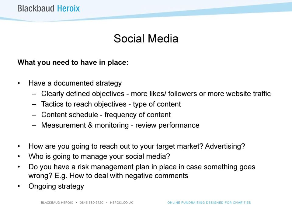 monitoring - review performance How are you going to reach out to your target market? Advertising?
