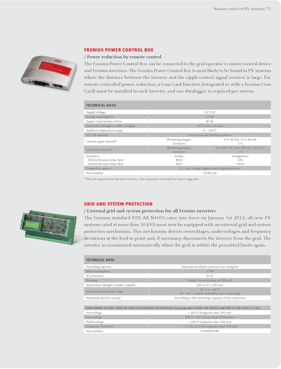For remote controlled power reduction, a Com Card function (integrated or with a Fronius Com Card) must be installed in each inverter, and one datalogger is required per system.