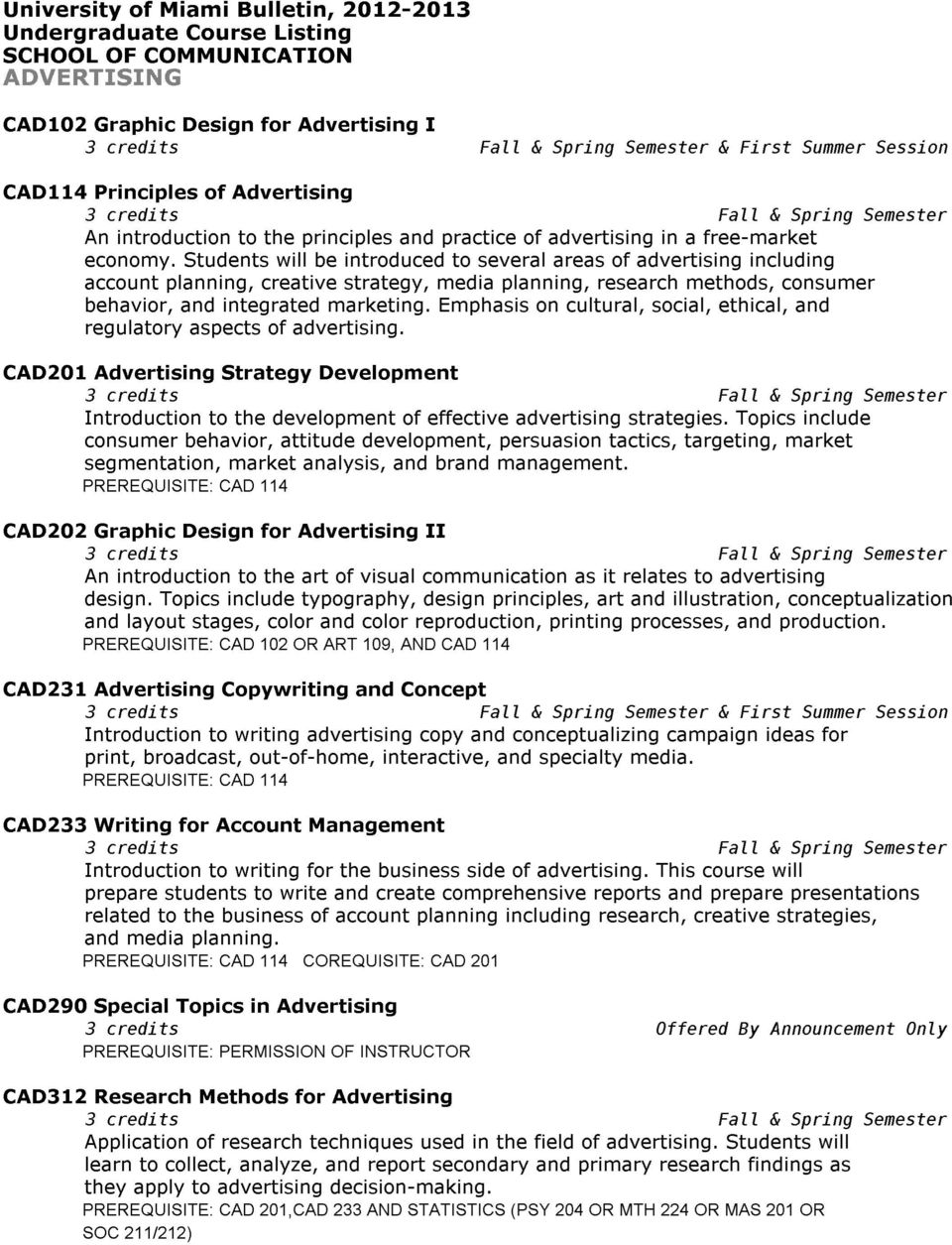Emphasis on cultural, social, ethical, and regulatory aspects of advertising. CAD201 Advertising Strategy Development Introduction to the development of effective advertising strategies.