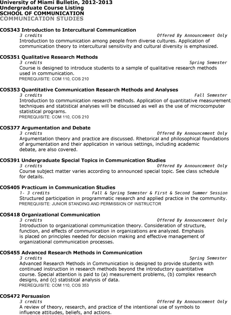 COS351 Qualitative Research Methods Course is designed to introduce students to a sample of qualitative research methods used in communication.