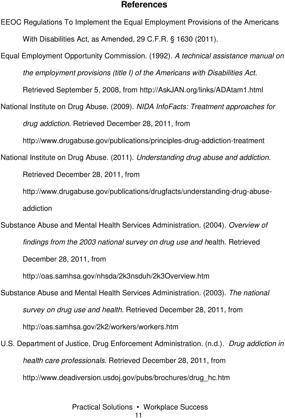 html National Institute on Drug Abuse. (2009). NIDA InfoFacts: Treatment approaches for drug addiction. Retrieved December 28, 2011, from http://www.drugabuse.