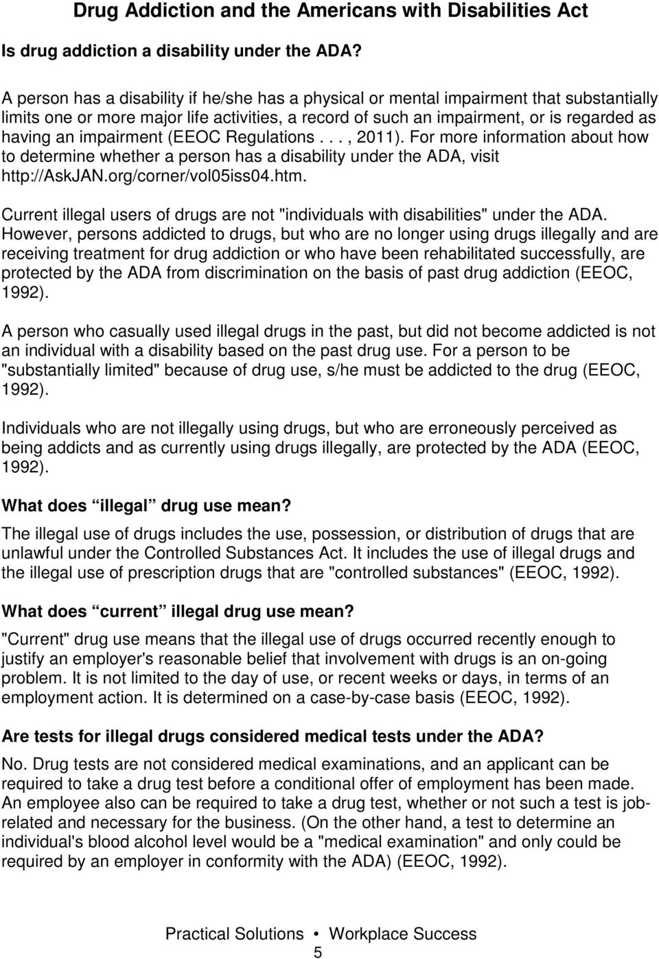 impairment (EEOC Regulations..., 2011). For more information about how to determine whether a person has a disability under the ADA, visit http://askjan.org/corner/vol05iss04.htm.
