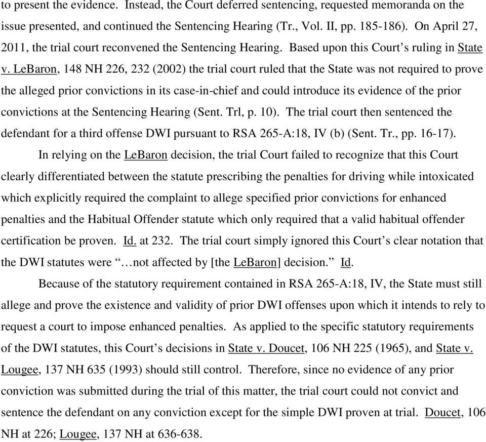 LeBaron, 148 NH 226, 232 (2002) the trial court ruled that the State was not required to prove the alleged prior convictions in its case-in-chief and could introduce its evidence of the prior