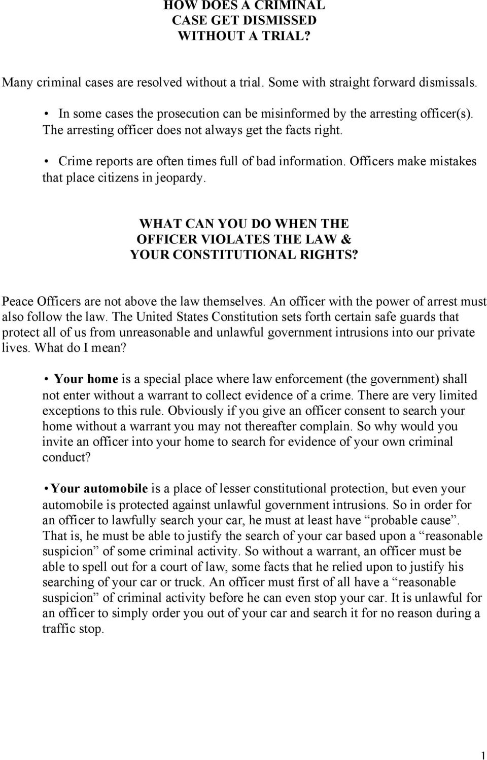 Officers make mistakes that place citizens in jeopardy. WHAT CAN YOU DO WHEN THE OFFICER VIOLATES THE LAW & YOUR CONSTITUTIONAL RIGHTS? Peace Officers are not above the law themselves.
