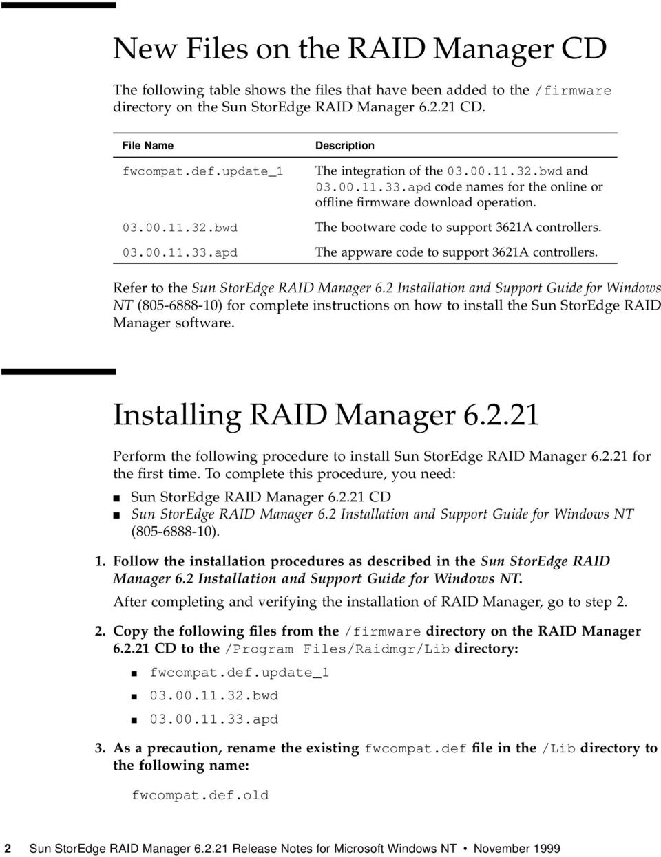 The bootware code to support 3621A controllers. The appware code to support 3621A controllers. Refer to the Sun StorEdge RAID Manager 6.