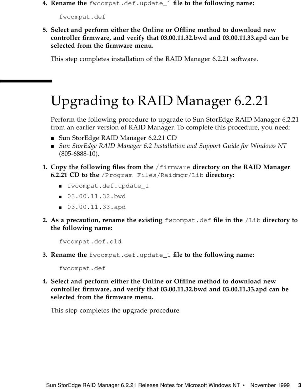 2.21 from an earlier version of RAID Manager. To complete this procedure, you need: Sun StorEdge RAID Manager 6.2.21 CD Sun StorEdge RAID Manager 6.