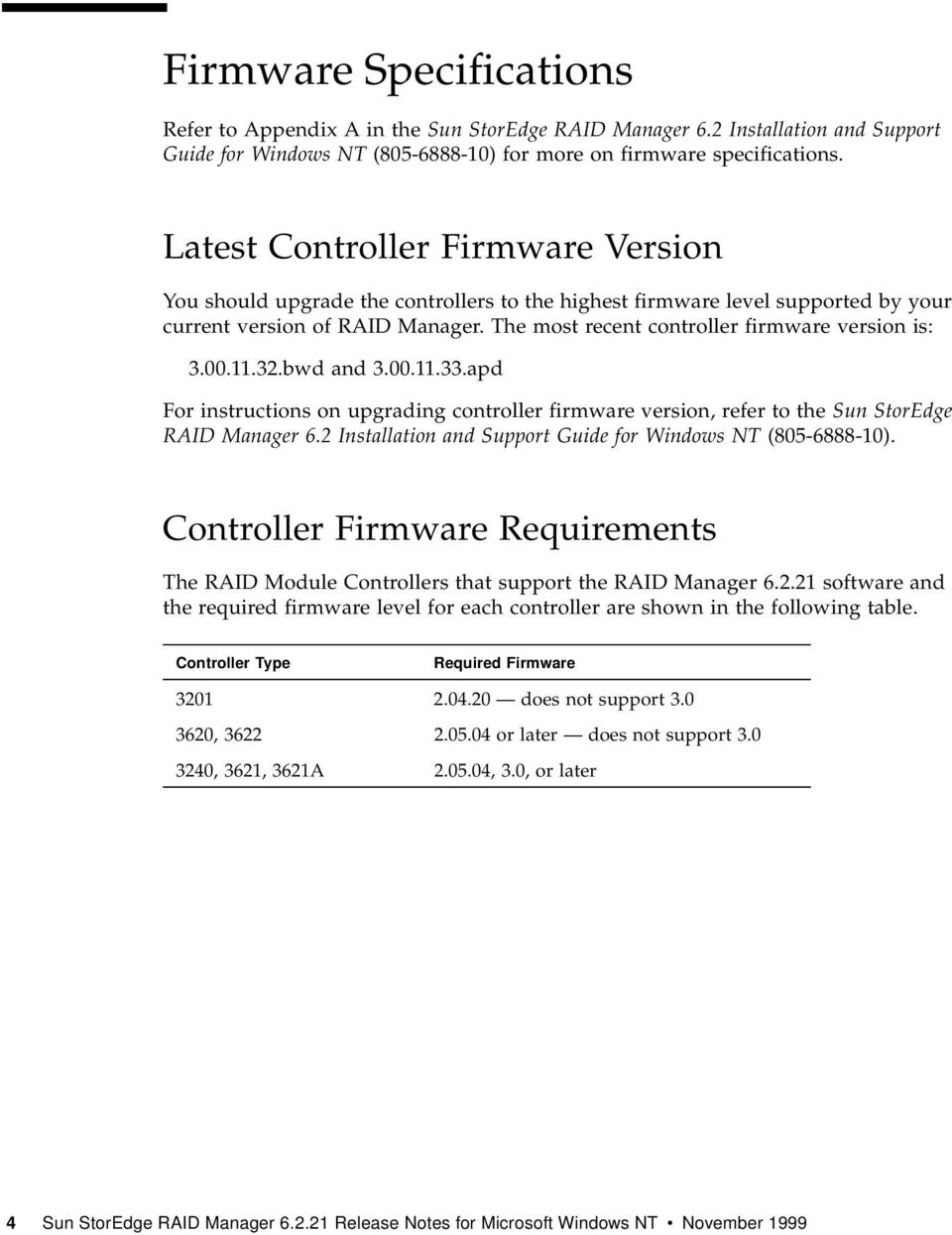 The most recent controller firmware version is: 3.00.11.32.bwd and 3.00.11.33.apd For instructions on upgrading controller firmware version, refer to the Sun StorEdge RAID Manager 6.
