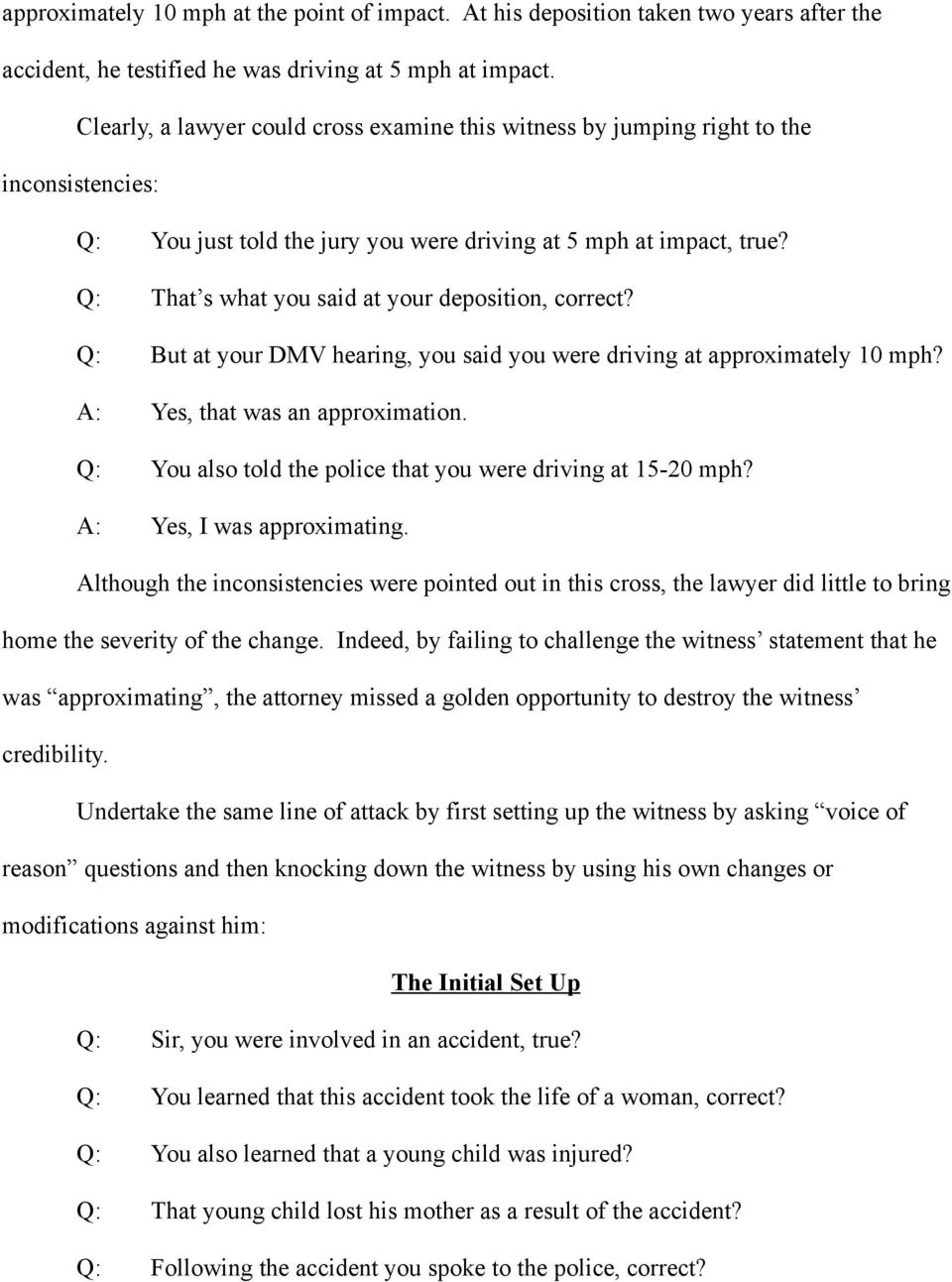 Q: That s what you said at your deposition, correct? Q: But at your DMV hearing, you said you were driving at approximately 10 mph? A: Yes, that was an approximation.