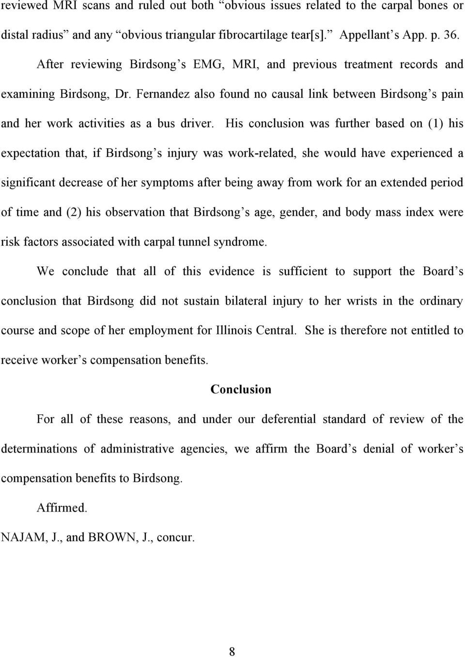 His conclusion was further based on (1) his expectation that, if Birdsong s injury was work-related, she would have experienced a significant decrease of her symptoms after being away from work for