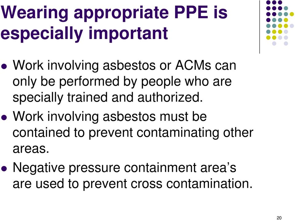 Work involving asbestos must be contained to prevent contaminating other areas.