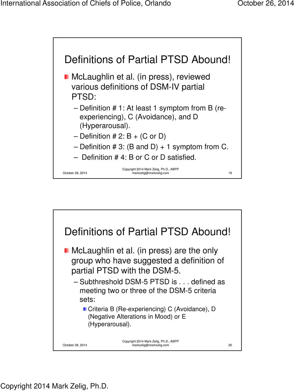Definition # 2: B + (C or D) Definition # 3: (B and D) + 1 symptom from C. Definition # 4: B or C or D satisfied. markzelig@markzelig.com 19 Definitions of Partial PTSD Abound! McLaughlin et al.