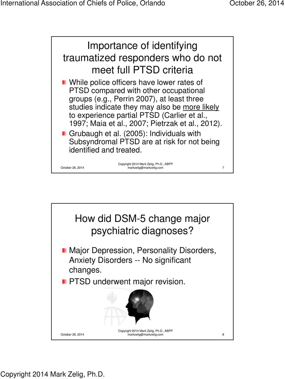 , 1997; Maia et al., 2007; Pietrzak et al., 2012). Grubaugh et al. (2005): Individuals with Subsyndromal PTSD are at risk for not being identified and treated. markzelig@markzelig.