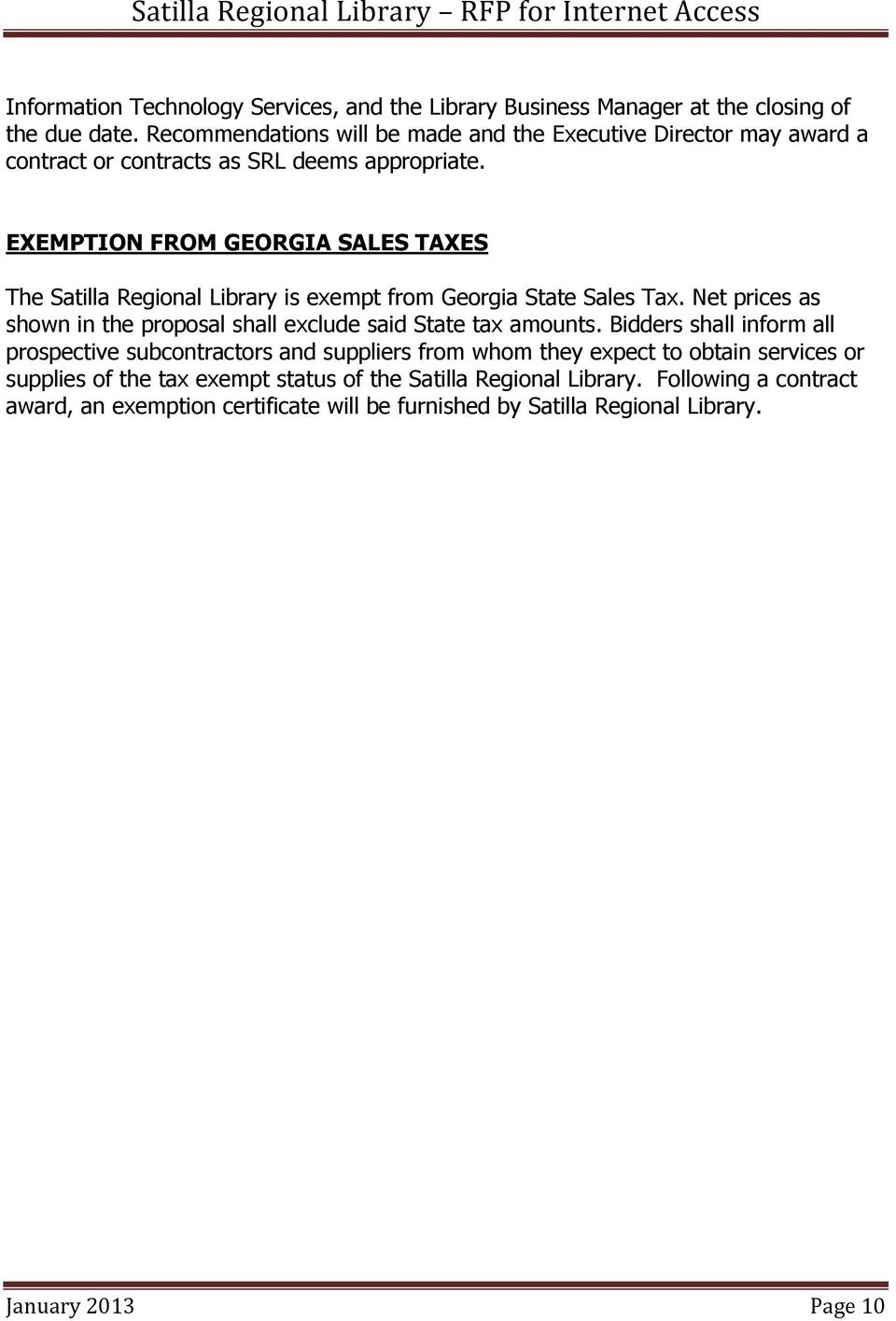 EXEMPTION FROM GEORGIA SALES TAXES The Satilla Regional Library is exempt from Georgia State Sales Tax.