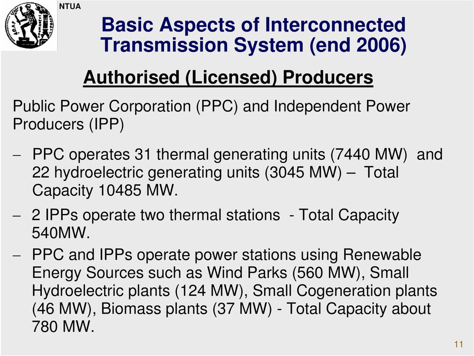 MW. 2 IPPs operate two thermal stations - Total Capacity 540MW.