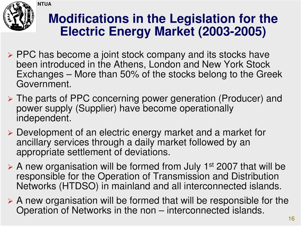 Development of an electric energy market and a market for ancillary services through a daily market followed by an appropriate settlement of deviations.