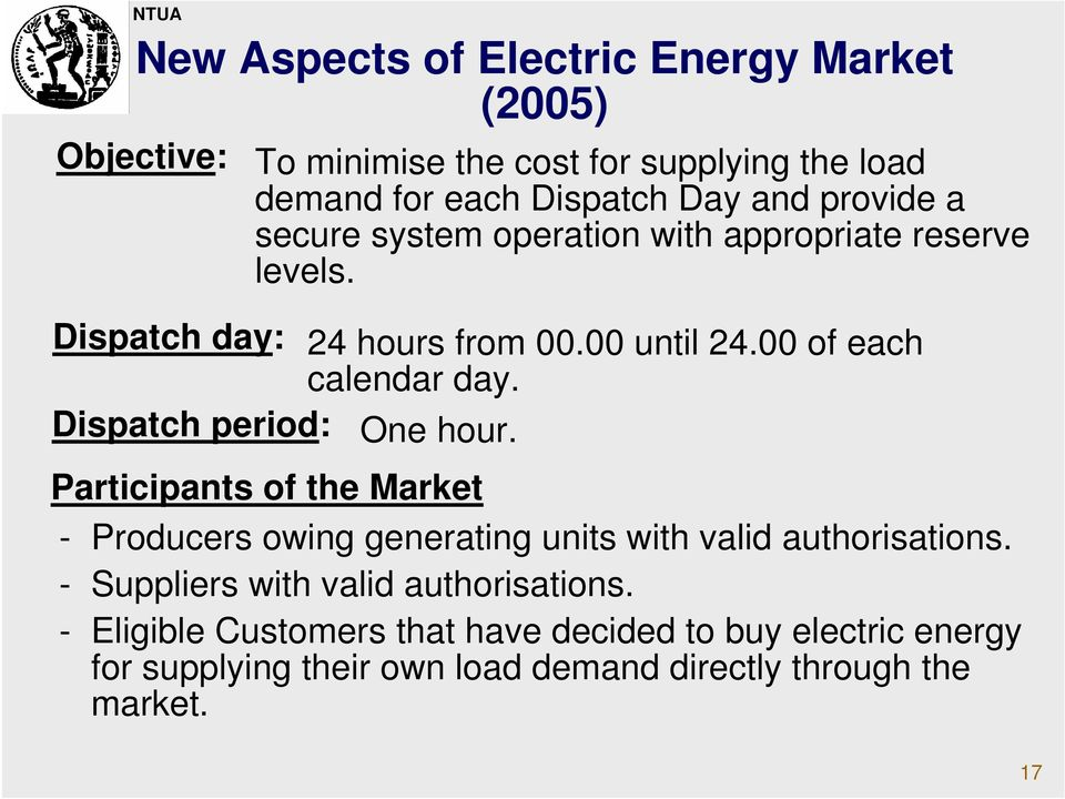 Dispatch period: One hour. Participants of the Market - Producers owing generating units with valid authorisations.