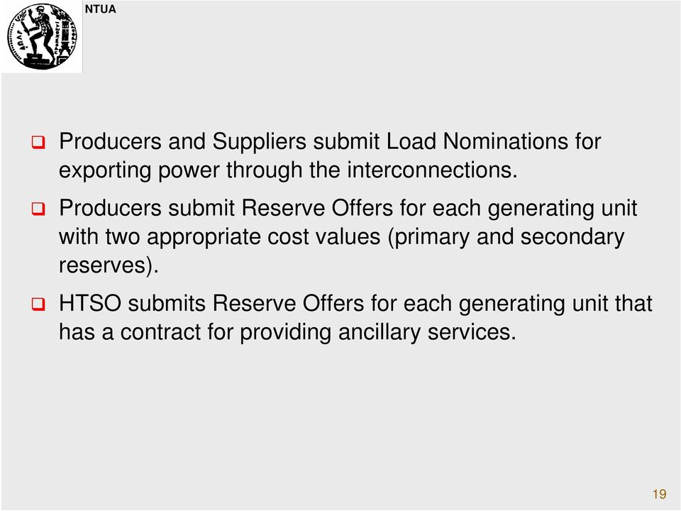 Producers submit Reserve Offers for each generating unit with two appropriate cost