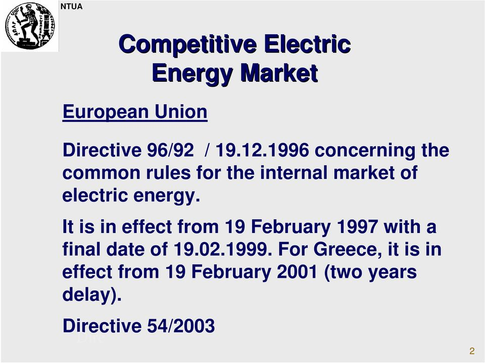 It is in effect from 19 February 1997 with a final date of 19.02.1999.