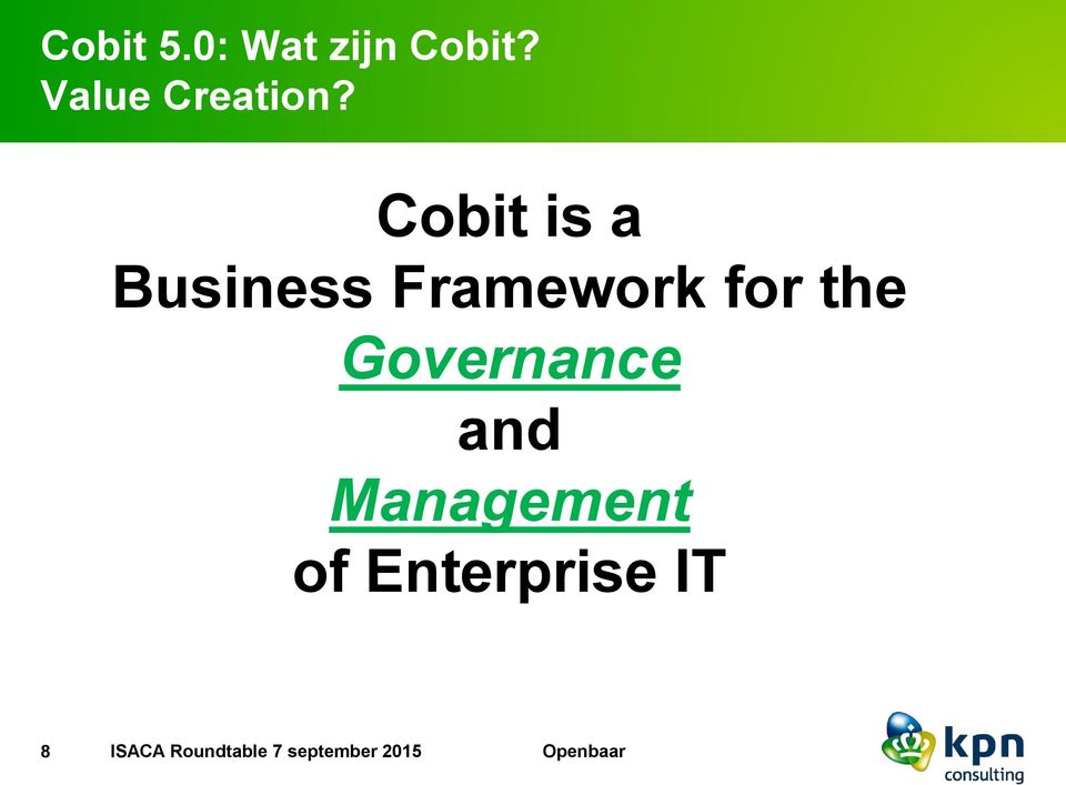 Cobit is a Business Framework for the