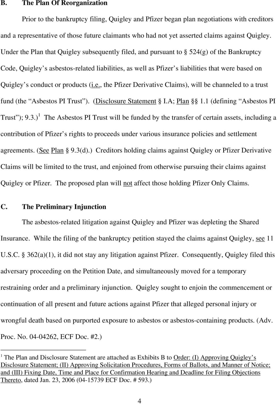 Under the Plan that Quigley subsequently filed, and pursuant to 524(g) of the Bankruptcy Code, Quigley s asbestos-related liabilities, as well as Pfizer s liabilities that were based on Quigley s